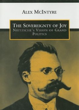 Download The Sovereignty of Joy: Nietzsche's Vision of Grand Politics
