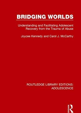 Download ebook Bridging Worlds: Understanding & Facilitating Adolescent Recovery from the Trauma of Abuse