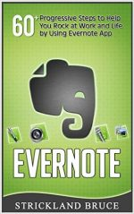 Evernote: 60+ Progressive Steps to Help You Rock at Work and Life by Using Evernote App