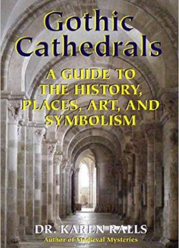 Download ebook Gothic Cathedrals: A Guide to the History, Places, Art, & Symbolism