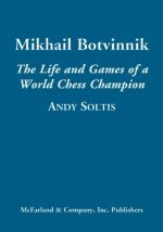 Mikhail Botvinnik: The Life and Games of a World Chess Champion