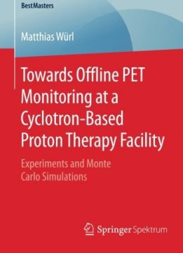 Download ebook Towards Offline PET Monitoring at a Cyclotron-Based Proton Therapy Facility