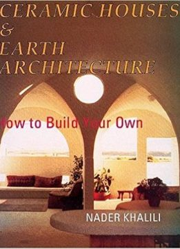 Download ebook Ceramic Houses & Earth Architecture: How to Build Your Own