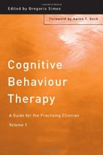 Cognitive Behaviour Therapy: A Guide for the Practising Clinician, Volume 1
