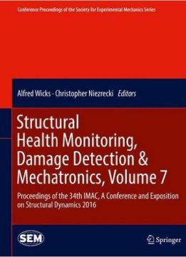 Download ebook Structural Health Monitoring, Damage Detection &Mechatronics, Volume 7