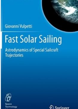 Download ebook Fast Solar Sailing: Astrodynamics of Special Sailcraft Trajectories
