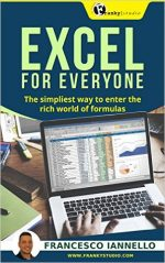 Excel: Excel for Everyone – The Simpliest Way to Enter the Rich World of Formulas