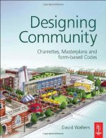 Designing Community: Charrettes, master plans and form-based codes