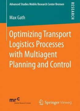 Download ebook Optimizing Transport Logistics Processes with Multiagent Planning & Control