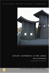 Download ebook Natural Ventilation in the Urban Environment: Assessment & Design