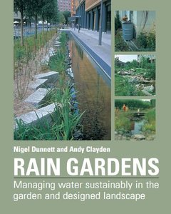 Download ebook Rain Gardens: Managing Water Sustainably in the Garden & Designed Landscape