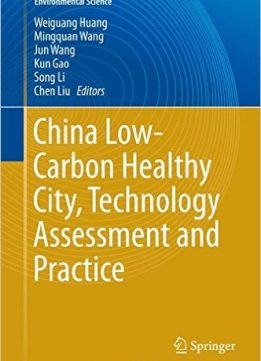 Download ebook China Low-Carbon Healthy City, Technology Assessment & Practice