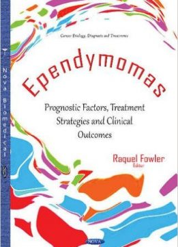 Download Ependymomas: Prognostic Factors, Treatment Strategies & Clinical Outcomes