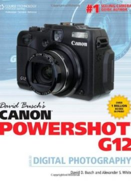 Download David Busch's Canon Powershot G12 Guide to Digital Photography