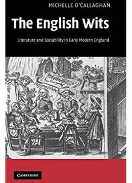 Download The English Wits: Literature & Sociability in Early Modern England