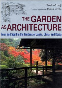 Download ebook The Garden as Architecture: Form & Spirit in the Gardens of Japan, China & Korea