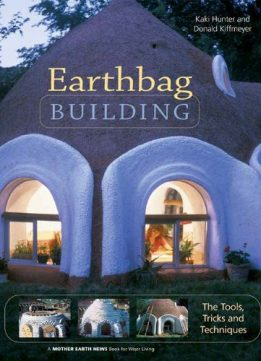 Download ebook Earthbag Building: The Tool, Tricks & Techniques