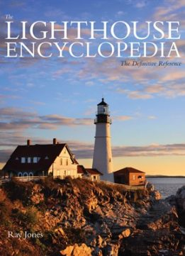 Download ebook The Lighthouse Encyclopedia: The Definitive Reference, 2nd Edition