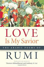 Nesreen Akhtarkhavari, Anthony A. Lee – Love Is My Savior: The Arabic Poems of Rumi