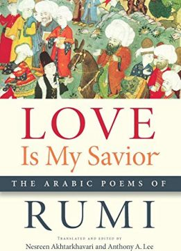 Download ebook Nesreen Akhtarkhavari, Anthony A. Lee - Love Is My Savior: The Arabic Poems of Rumi