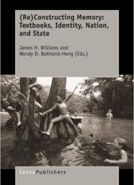 Download ebook (Re)Constructing Memory: Textbooks, Identity, Nation, & State