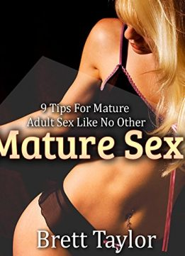Download ebook Mature Sex: 9 Tips For Mature Adult Sex Like No Other