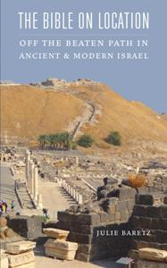 Download ebook The Bible on Location : Off the Beaten Path in Ancient & Modern Israel