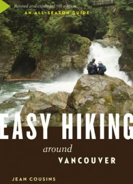 Download ebook Easy Hiking Around Vancouver: An All-Season Guide, 7th Edition