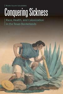 Download ebook Conquering Sickness: Race, Health, & Colonization in the Texas Borderlands
