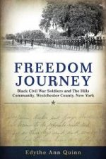 Freedom Journey : Black Civil War Soldiers and The Hills Community, Westchester County