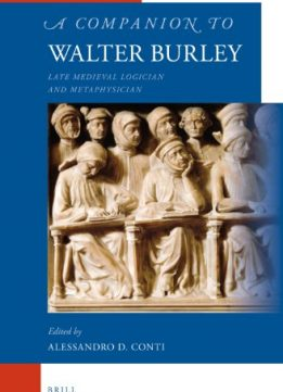 Download ebook A Companion to Walter Burley: Late Medieval Logician & Metaphysician