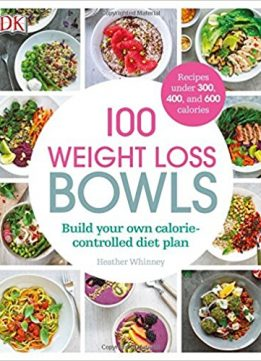 Download ebook 100 Weight Loss Bowls: Build Your Own Calorie-Controlled Diet Plan