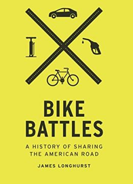 Download ebook Bike Battles: A History of Sharing the American Road