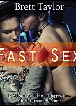 Download ebook Fast Sex: 12 Magical & Sensual Suggestions For Her Instant Pleasure