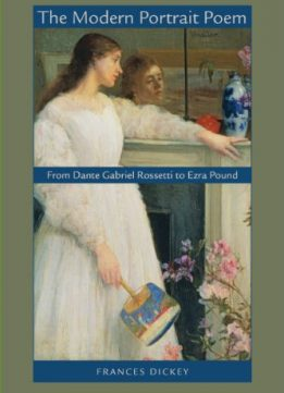 Download ebook The Modern Portrait Poem: From Dante Gabriel Rossetti to Ezra Pound