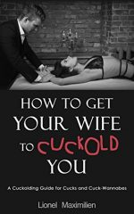 How to Get Your Wife to Cuckold You