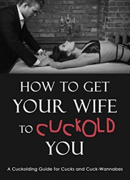 Download ebook How to Get Your Wife to Cuckold You