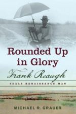 Rounded up in Glory : Frank Reaugh, Texas Renaissance Man