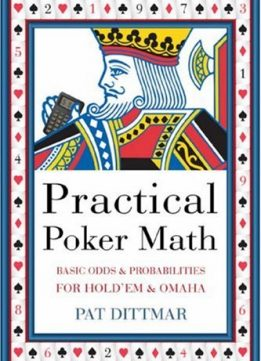 Download Practical Poker Math: Basic Odds & Probabilities for Hold'em & Omaha