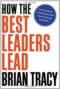 Download ebook How the Best Leaders Lead: Proven Secrets to Getting the Most Out of Yourself & Others