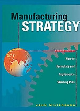 Download ebook Manufacturing Strategy: How to Formulate & Implement a Winning Plan, Second Edition