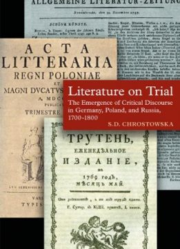 Download ebook Literature on Trial: The Emergence of Critical Discourse in Germany, Poland & Russia, 1700-1800