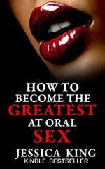How to Become the Greatest at Oral Sex: Sex Secrets that puts a Spell on him