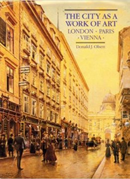 Download ebook The city as a work of art : London, Paris, Vienna