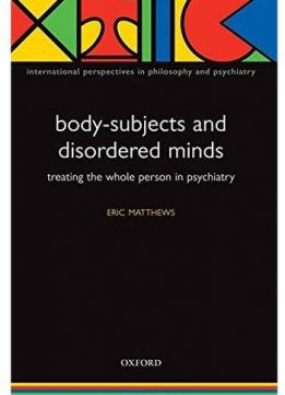 Download ebook Body-Subjects & Disordered Minds: Treating the 'Whole' Person in Psychiatry