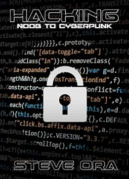 Download Hacking: Noob to Cyberpunk; Easy Guide to Computer Hacking, Internet Security, Penetration Testing, Cracking, Sniffin