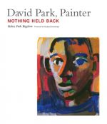 David Park, Painter: Nothing Held Back