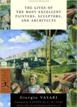 Download ebook The Lives of the Most Excellent Painters, Sculptors, & Architects