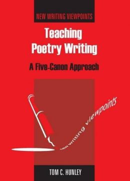 Download ebook Teaching Poetry Writing: A Five-Canon Approach