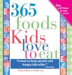 365 Foods Kids Love to Eat, 3E: Fun, Nutritious and Kid-Tested!